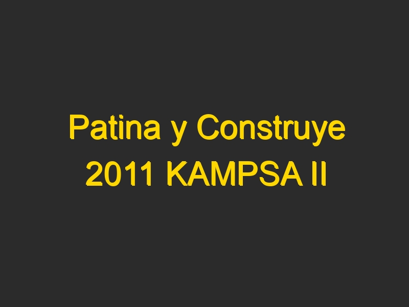 Patina y Construye 2011 KAMPSA II